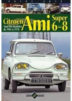 VOTRE AUTO - CITROEN AMI 6 - 8 - SUPER TOUS LES MODELES DE 61 A 78