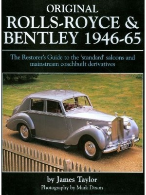 ORIGINAL ROLL ROYCE & BENTLEY 1946-65 - THE RESTORER'S GUIDE ...