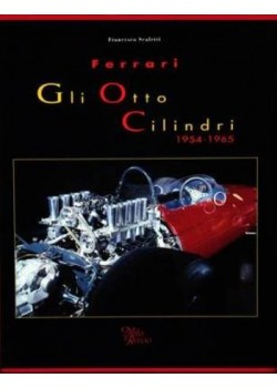 FERRARI - GLI OTTO CILINDRI 1954-1965