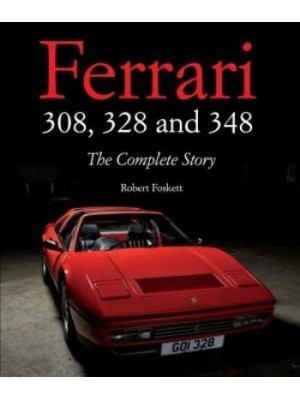 FERRARI 308, 328 & 348 : THE COMPLETE STORY