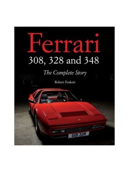 FERRARI 308, 328 & 348 : THE COMPLETE STORY