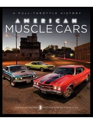 AMERICAN MUSCLE CARS - A FULL THROTTLE HISTORY
