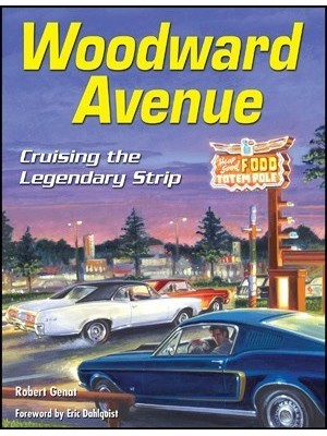 WOODWARD AVENUE : CRUISING THE LEGENDARY STRIP