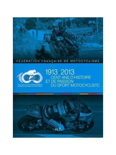 1913-2013 CENT ANS D'HISTOIRE ET DE PASSION DU SPORT MOTOCYCLISTE