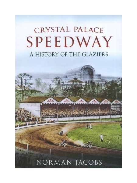 CRYSTAL PALACE SPEEDWAY A HISTORY OF THE GLAZIERS