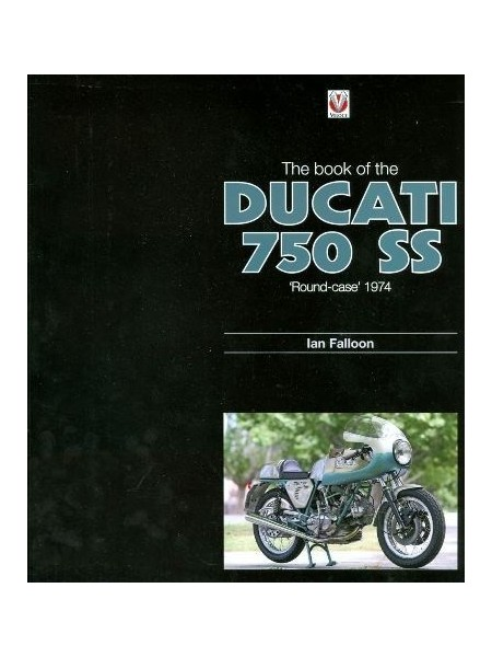 "THE BOOK OF THE DUCATI 750 SS ""ROUND CASE"" 1974"