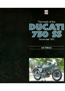 """THE BOOK OF THE DUCATI 750 SS """"ROUND CASE"""" 1974"""