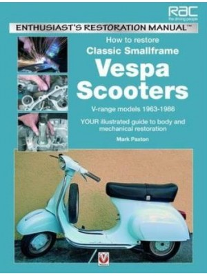 HOW TO RESTORE CLASSIC SMALLFRAME VESPA SCOOTERS 1963-1986
