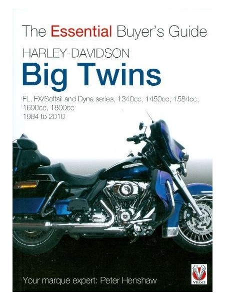 HARLEY DAVIDSON BIG TWINS - ESSENTIAL BUYER'S GUIDE - 1984 to 2010