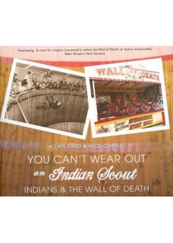 YOU CAN'T WEAR OUT AN INDIAN SCOUT - INDIANS & THE WALL OF DEATH