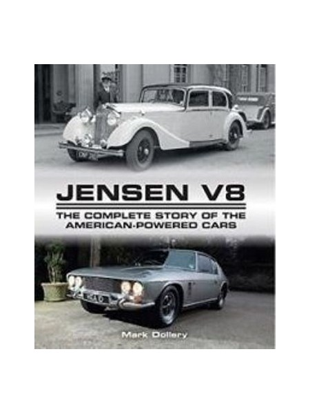 JENSEN V8 THE COMPLETE STORY OF THE AMERICAN POWERED CARS