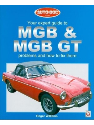 YOUR EXPERT GUIDE TO MGB & MGB GT - PROBLEMS AND HOW TO FIX THEM