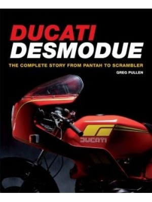 DUCATI DESMO DUE (FROM PANTAH TO SCRAMBLER : THE COMPLETE STORY)