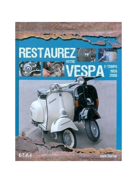 RESTAUREZ VOTRE VESPA 2 TEMPS 1959-2008