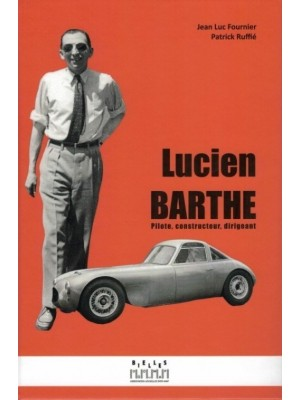 LUCIEN BARTHE : PILOTE, CONSTRUCTEUR, DIRIGEANT.