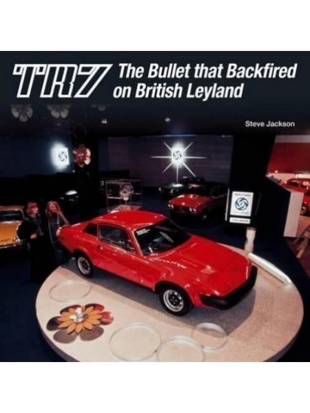 TR7 - THE BULLET THAT BACKFIRED ON BRITISH LEYLAND