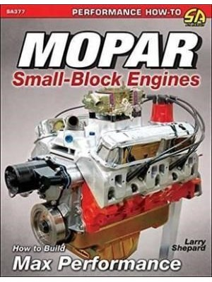 MOPAR SMALL BLOCKS : HOW TO BUILD MAX PERFORMANCE