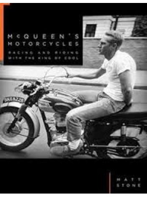 MCQUEEN'S MOTORCYCLES : RACING AND RIDING WITH THE KING OF COOL