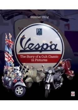 VESPA THE STORY OF A CULT CLASSIC IN PICTURES