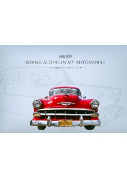 RIDING ALONG IN MY AUTOMOBILE : THE AMERICAN CARS OF CUBA
