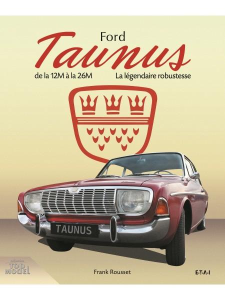 FORD TAUNUS DE LA 12M A LA 26 - LA LEGENDAIRE ROBUSTESSE