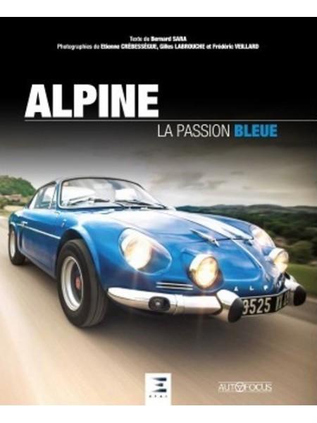 ALPINE, LA PASSION BLEUE  - Livre de Bernard Sara, Gilles Labrouche, Frédéric Veillard