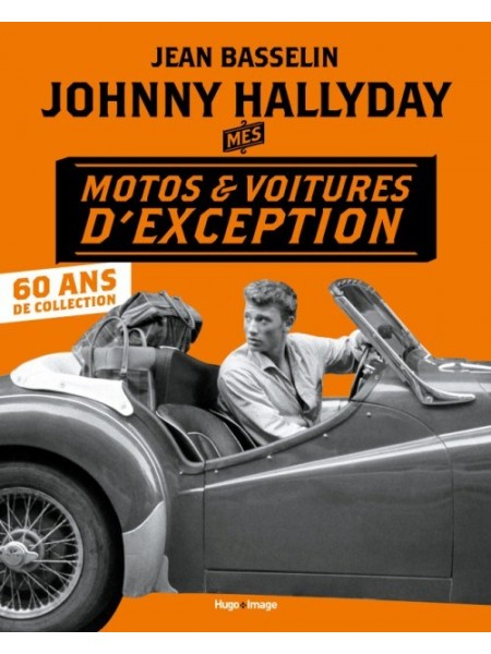 JOHNNY HALLYDAY : MES MOTOS ET VOITURES D'EXCEPTION