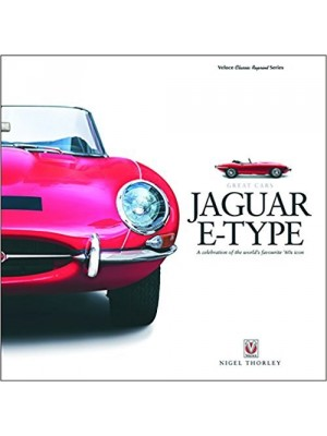 JAGUAR E TYPE : A CELEBRATION OF THE WORLD'S FAVOURITE 60s ICON