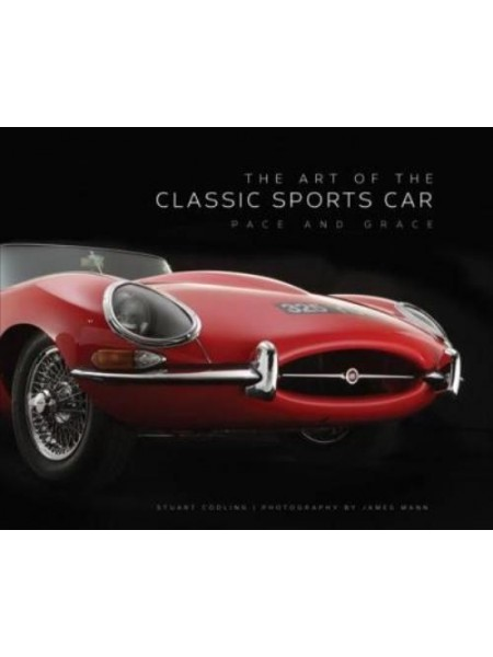ART OF THE CLASSIC SPORTS CAR : PACE AND GRACE