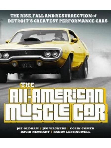 ALL-AMERICAN MUSCLE CAR : THE RISE, FALL AND RESURRECTION