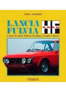 LANCIA FULVIA HF E TUTTE LE ALTRE FULVIA - Livre de Enzo Altorio