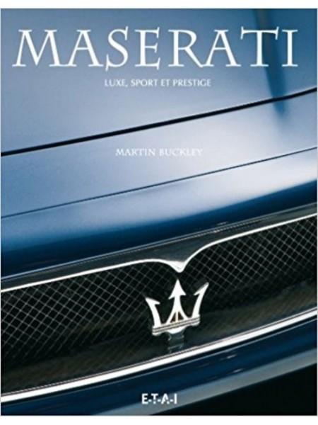 MASERATI - LUXE, SPORT ET PRESTIGE - Livre de Martin Buckley