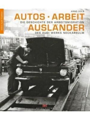 AUTOS - ARBEIT - AUSLANDER - ... DES AUDI WERKS ...