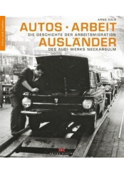AUTOS - ARBEIT - AUSLANDER - ... DES AUDI WERKS ... - Livre de Arnd Kolb