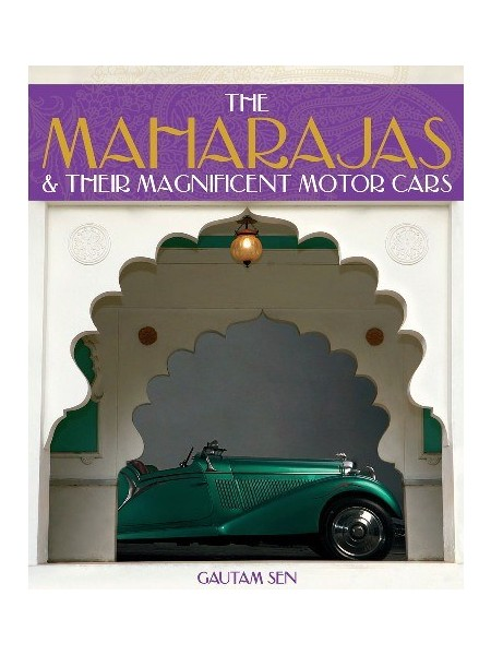 THE MAHARAJAS AND THEIR MAGNIFICENT MOTOR CARS
