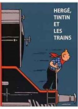 HERGE, TINTIN ET LES TRAINS