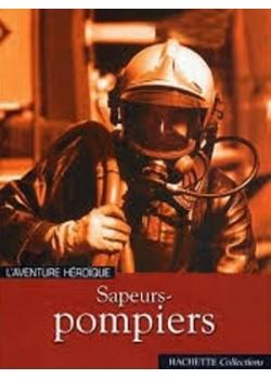 SAPEURS POMPIERS L AVENTURE HEROIQUE