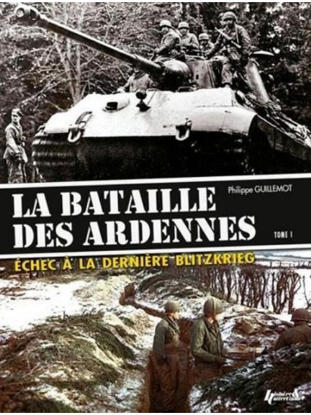 LA BATAILLE DES ARDENNES TOME 1 - ECHEC A LA DERNIERE BLITZKRIEG