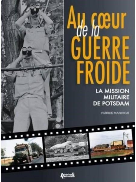 AU COEUR DE LA GUERRE FROIDE - LA MISSION MILITAIRE DE POTSDAM