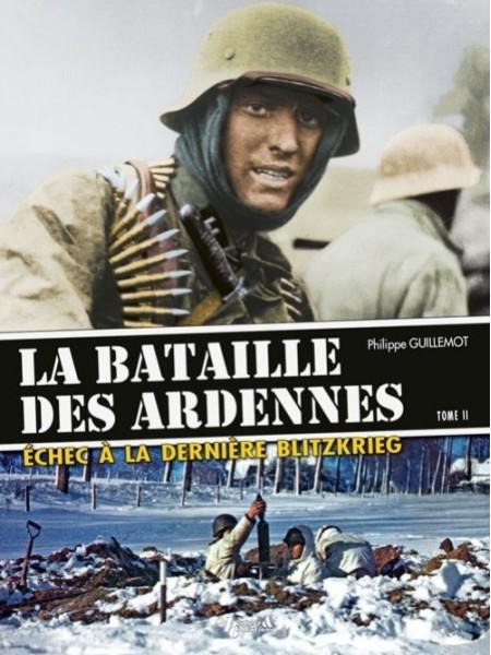 LA BATAILLE DES ARDENNES TOME 2 - ECHEC A LA DERNIERE BLIETZKRIEG