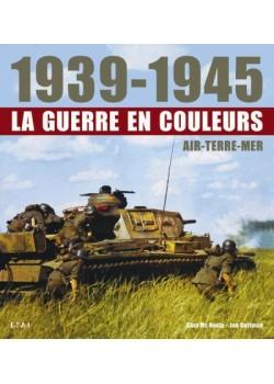 1939-1945 LA GUERRE EN COULEURS AIR TERRE MER