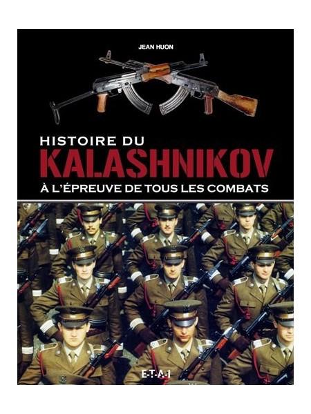 HISTOIRE DU KALASHNIKOV - A L'EPREUVE DE TOUS LES COMBATS