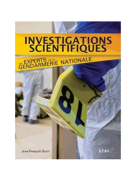 INVESTIGATIONS SCIENTIFIQUES, LES EXPERTS DE LA GENDARMERIE NAT.