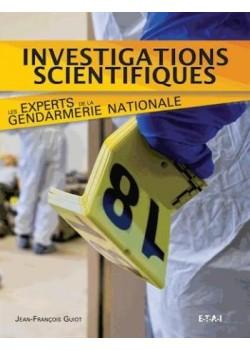 INVESTIGATIONS SCIENTIFIQUES, LES EXPERTS DE LA GENDARMERIE NAT.