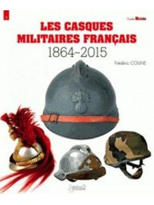 LES CASQUES MILITAIRES FRANCAIS 1864-2015