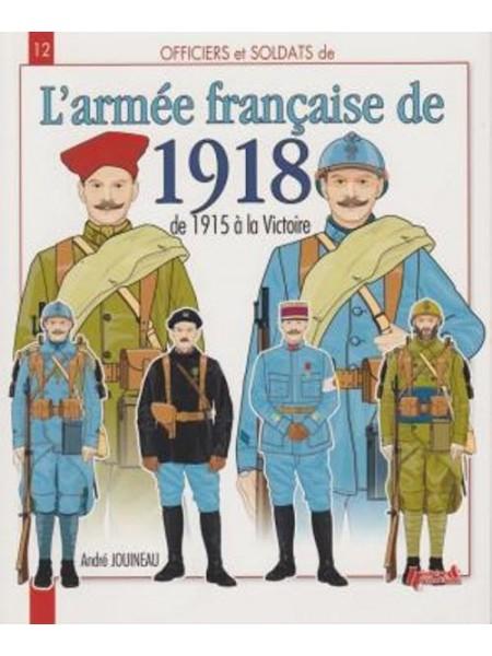 L'ARMEE FRANCAISE DE 1918 - DE 1915 A LA VICTOIRE