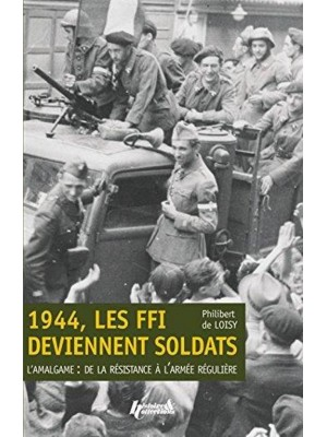 1944 LES FFI DEVIENNENT SOLDATS