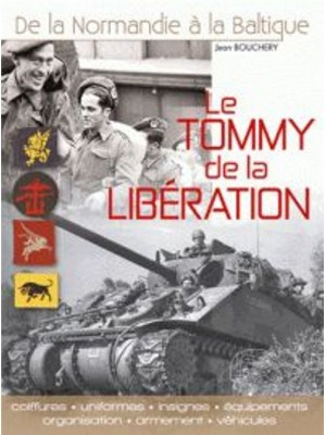 LE TOMMY DE LA LIBERATION - DE LA NORMANDIE A LA BALTIQUE