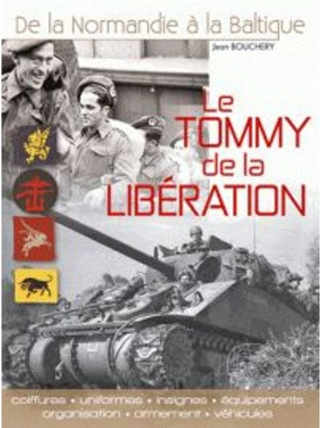 LE TOMMY DE LA LIBERATION - DE LA NORMANDIE A LA BALTIQUE