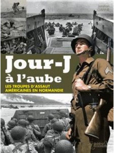 JOUR-J A L'AUBE - LES TROUPES D'ASSAUT AMERICAINES EN NORMANDIE